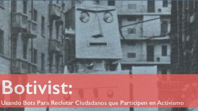 Botivist: Usando Bots Para Reclutar Ciudadanos que Participen en Activismo