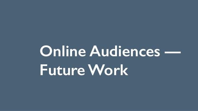 Online Audiences — Future Work