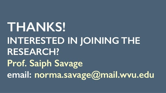 THANKS! INTERESTED IN JOINING THE RESEARCH?  Prof. Saiph Savage email: norma.savage@mail.wvu.edu