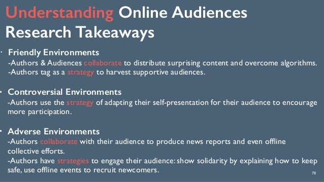 Understanding Online Audiences Research Takeaways 78 ! Friendly Environments -Authors & Audiences collaborate to distrib...