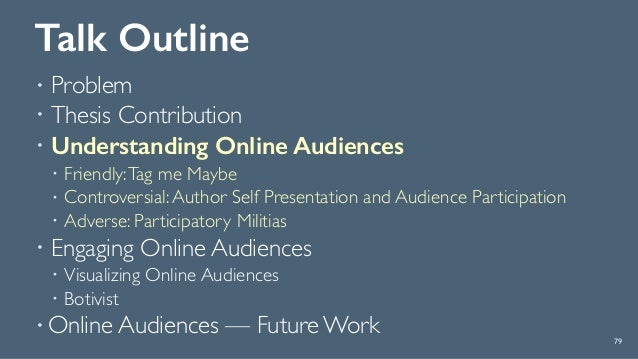 Talk Outline ! Problem ! Thesis Contribution ! Understanding Online Audiences ! Friendly:Tag me Maybe ! Controversial:Auth...
