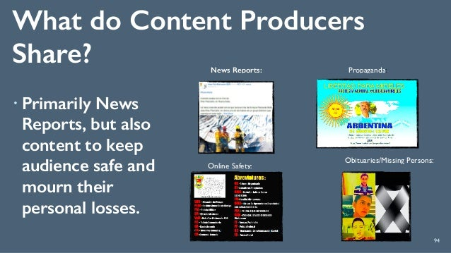 What do Content Producers Share? 94 ! Primarily News Reports, but also content to keep audience safe and mourn their perso...