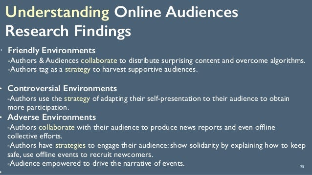 Understanding Online Audiences Research Findings 98 ! Friendly Environments -Authors & Audiences collaborate to distribu...
