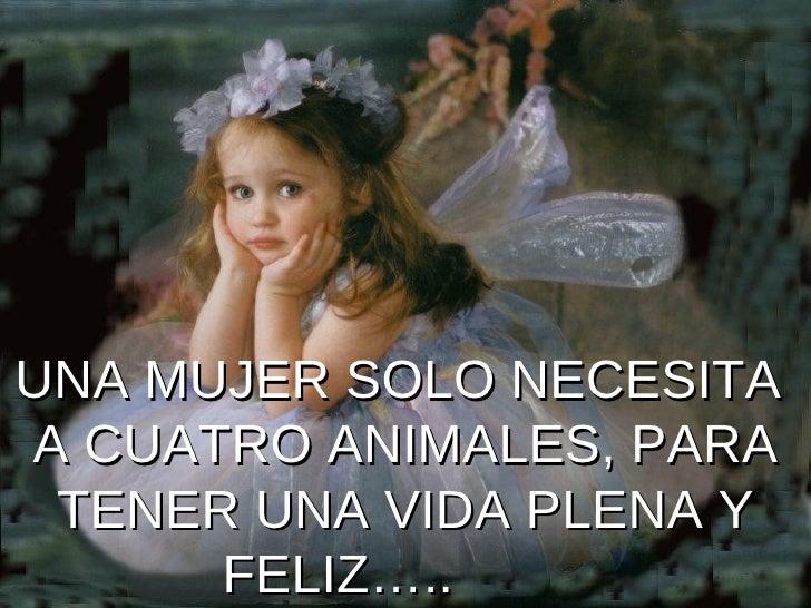 UNA MUJER SOLO NECESITA  A CUATRO ANIMALES, PARA TENER UNA VIDA PLENA Y FELIZ…..