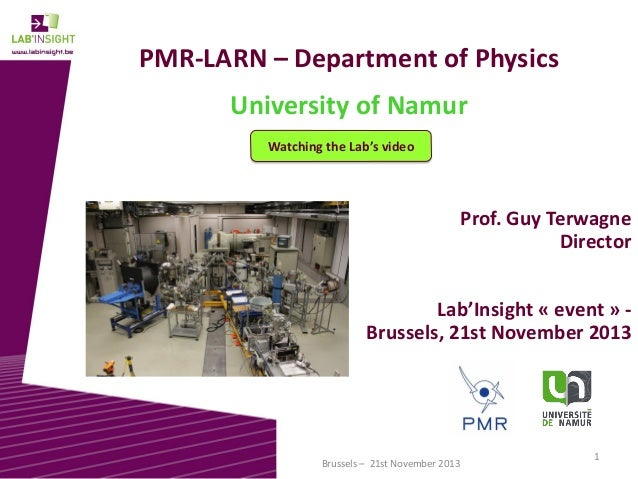 PMR-LARN – Department of Physics  University of Namur Watching the Lab's video  Prof. Guy Terwagne Director Lab'Insight « ...