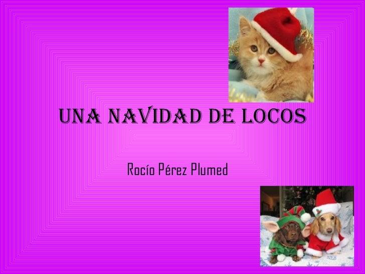 UNA NAVIDAD DE LOCOS Rocío Pérez Plumed