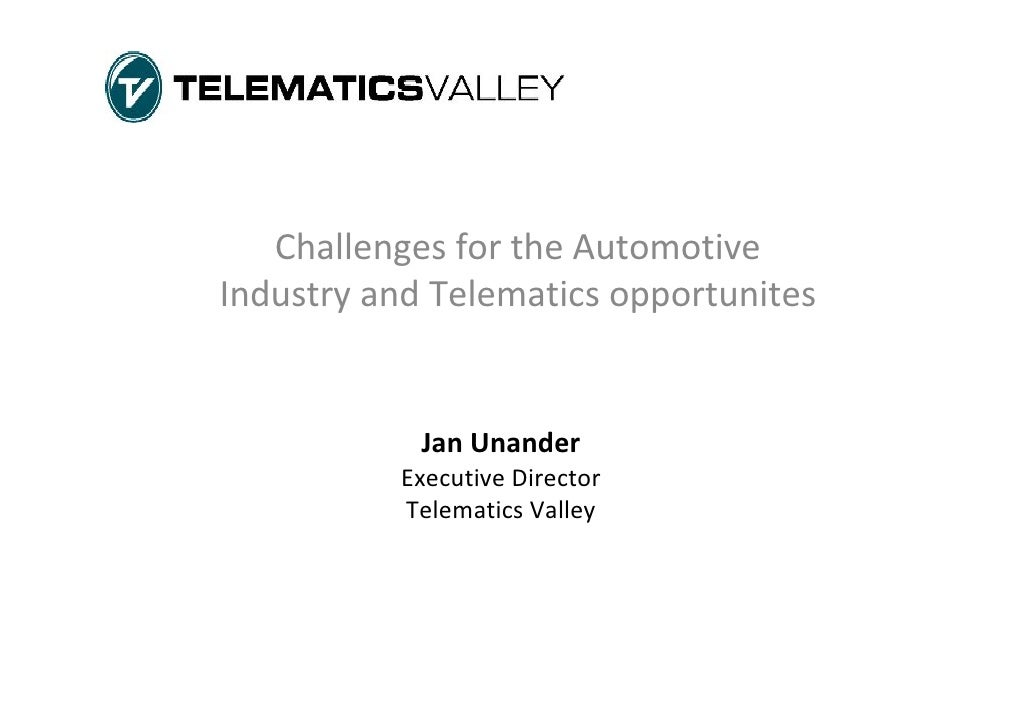 Challenges for the Automotive  Industry and Telematics opportunites               Jan Unander           Executive Director...