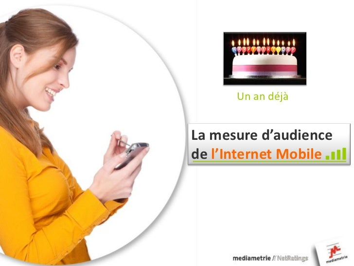 Un an déjàLa mesure d'audiencede l'Internet Mobile
