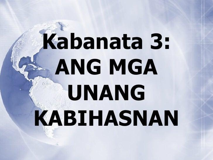 Kabanata 3:  ANG MGA   UNANGKABIHASNAN