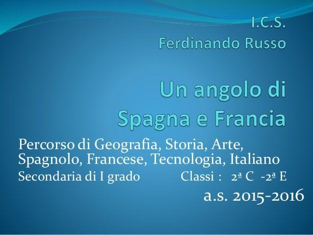 Percorso di Geografia, Storia, Arte, Spagnolo, Francese, Tecnologia, Italiano Secondaria di I grado Classi : 2ª C -2ª E a....