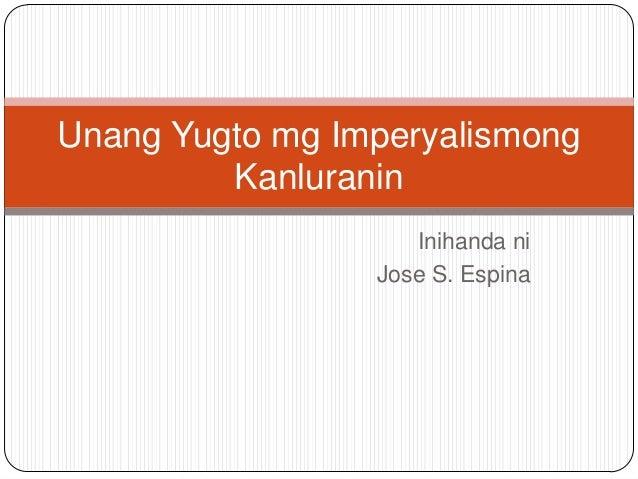 Unang Yugto mg Imperyalismong         Kanluranin                    Inihanda ni                 Jose S. Espina