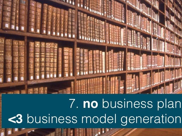 7. no business plan<3 business model generation