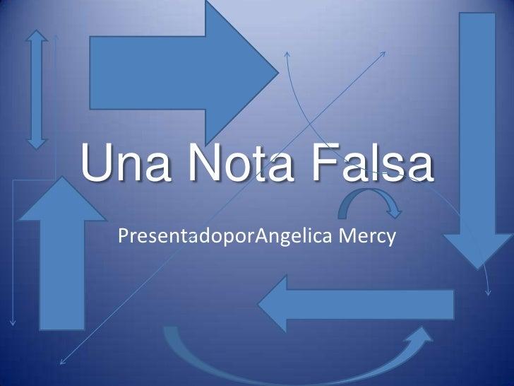 Una Nota Falsa<br />PresentadoporAngelica Mercy<br />
