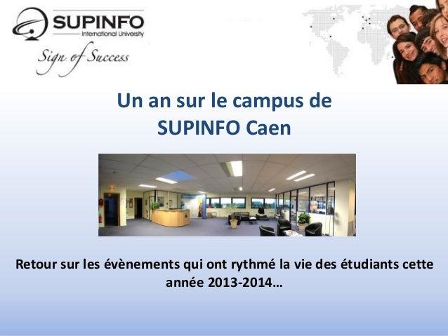 Un an sur le campus de SUPINFO Caen Retour sur les évènements qui ont rythmé la vie des étudiants cette année 2013-2014…