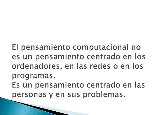 COMPONENTES DEL PENSAMIENTO COMPUTACIONAL Necesidad de contar con un corpus curricular (Eggleston, 1980) y con una relació...