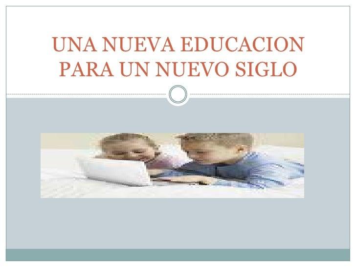UNA NUEVA EDUCACION PARA UN NUEVO SIGLO
