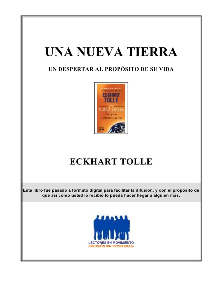 UNA NUEVA TIERRA             UN DESPERTAR AL PROPÓSITO DE SU VIDA                            ECKHART TOLLE  Este libro fue...