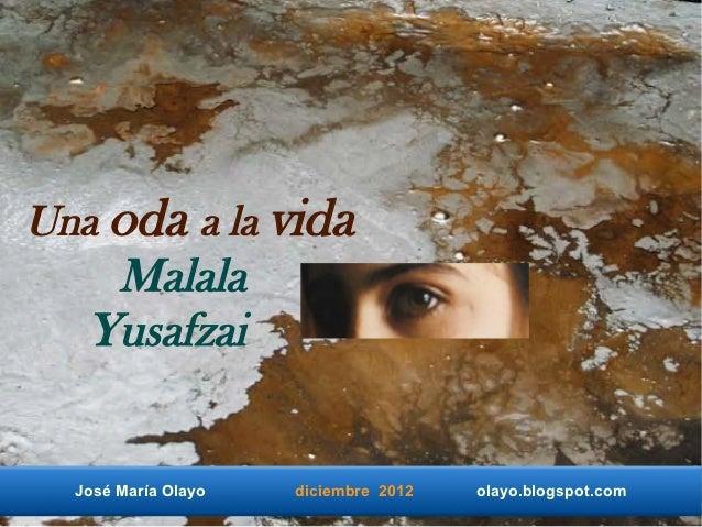 Una oda a la vida    Malala   Yusafzai  José María Olayo   diciembre 2012   olayo.blogspot.com