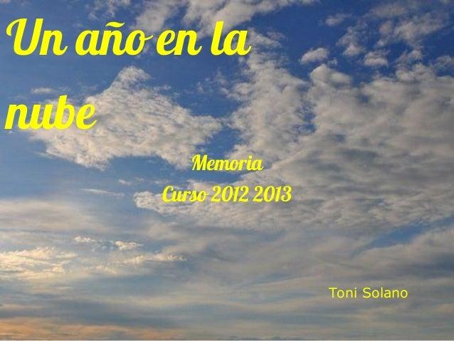 Un año en lanubeToni SolanoMemoriaCurso 2012 2013