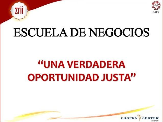 """ESCUELA DE NEGOCIOS """"UNA VERDADERA OPORTUNIDAD JUSTA"""""""