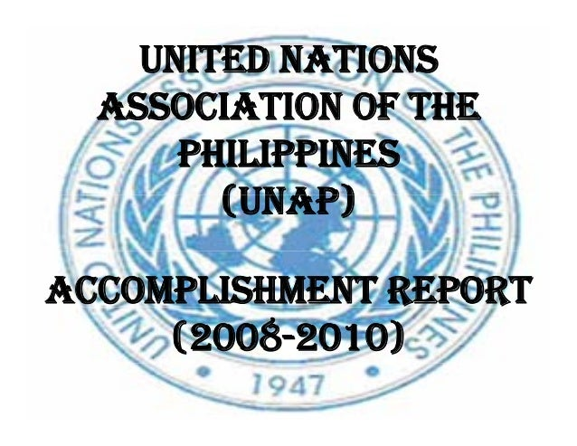 UNITED NATIONS ASSOCIATION OF THE PHILIPPINES (UNAP)(UNAP) ACCOMPLISHMENT REPORT (2008-2010)