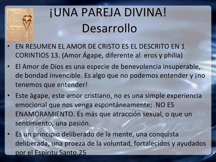 ¡UNA PAREJA DIVINA!  Desarrollo <ul><li>EN RESUMEN EL AMOR DE CRISTO ES EL DESCRITO EN 1 CORINTIOS 13. (Amor Ágape, difere...