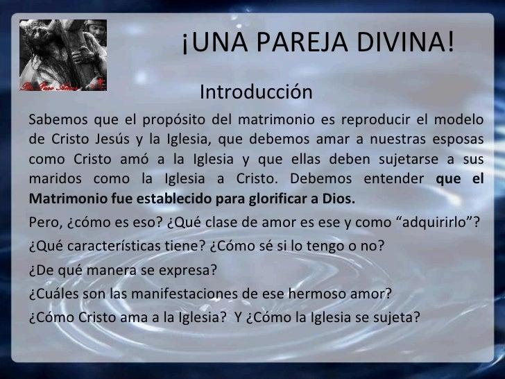 ¡UNA PAREJA DIVINA! Introducción Sabemos que el propósito del matrimonio es reproducir el modelo de Cristo Jesús y la Igle...