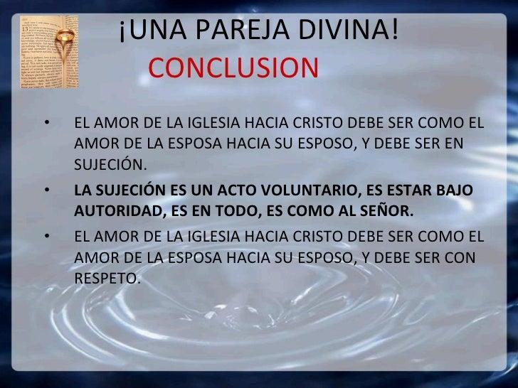 ¡UNA PAREJA DIVINA! CONCLUSION  <ul><li>EL AMOR DE LA IGLESIA HACIA CRISTO DEBE SER COMO EL AMOR DE LA ESPOSA HACIA SU ESP...