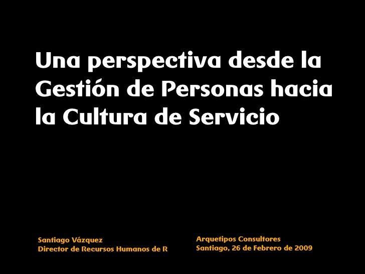 Una perspectiva desde la Gestión de Personas hacia la Cultura de Servicio                                         Arquetip...