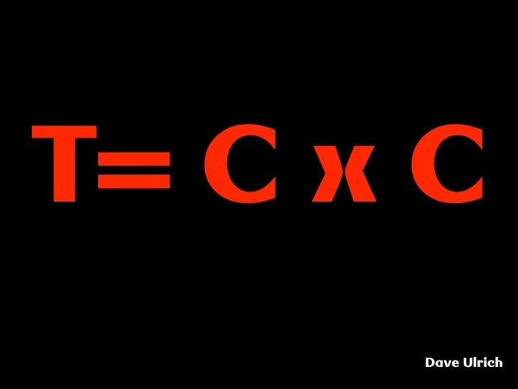 T= C x C       Dave Ulrich