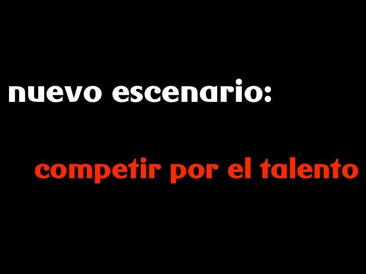 nuevo escenario:   competir por el talento