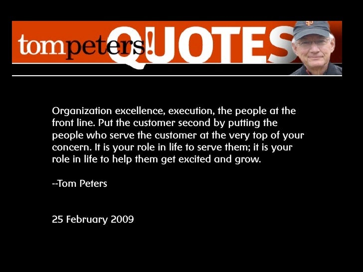 Organization excellence, execution, the people at the front line. Put the customer second by putting the people who serve ...