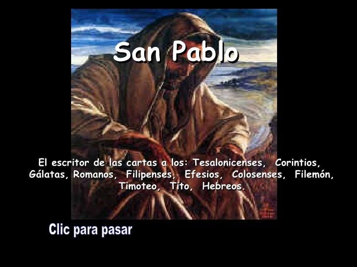 Clic para pasar San Pablo El escritor de las cartas a los: Tesalonicenses,  Corintios,  Gálatas, Romanos,  Filipenses,  Ef...