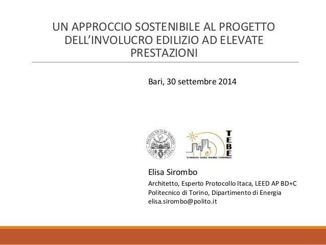 UN APPROCCIO SOSTENIBILE AL PROGETTO  DELL'INVOLUCRO EDILIZIO AD ELEVATE  PRESTAZIONI  Bari, 30 settembre 2014  Elisa Siro...