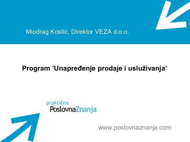 Miodrag Kostić, Direktor VEZA d.o.o. Program 'Unapređenje prodaje i usluživanja' www.poslovnaznanja.com