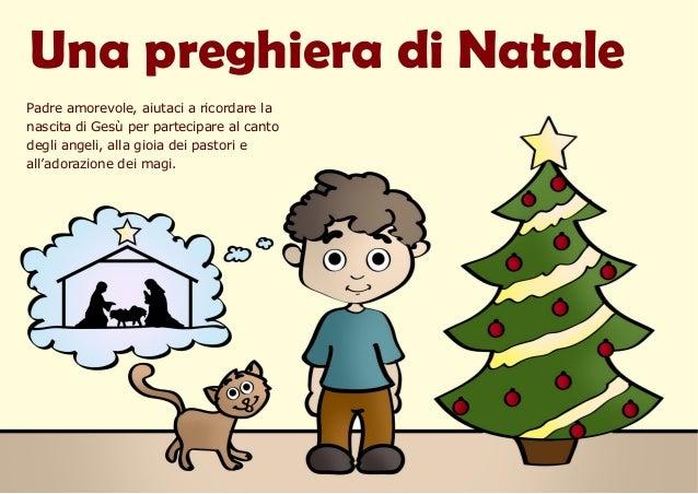 Una preghiera di Natale Padre amorevole, aiutaci a ricordare la nascita di Gesù per partecipare al canto degli angeli, all...