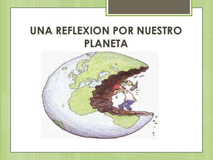 UNA REFLEXION POR NUESTRO PLANETA<br />