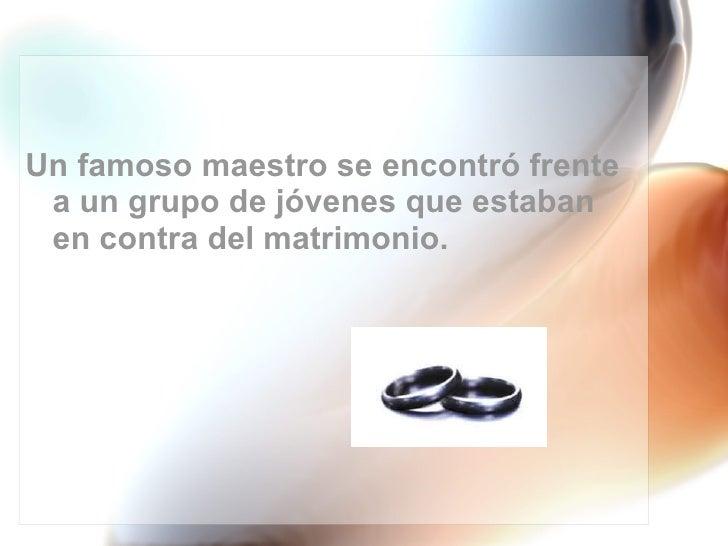 <ul><li>Un famoso maestro se encontró frente a un grupo de jóvenes que estaban en contra del matrimonio. </li></ul>