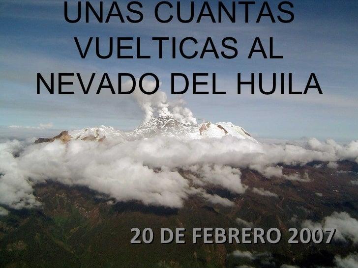 UNAS CUANTAS VUELTICAS AL NEVADO DEL HUILA 20 DE FEBRERO 2007