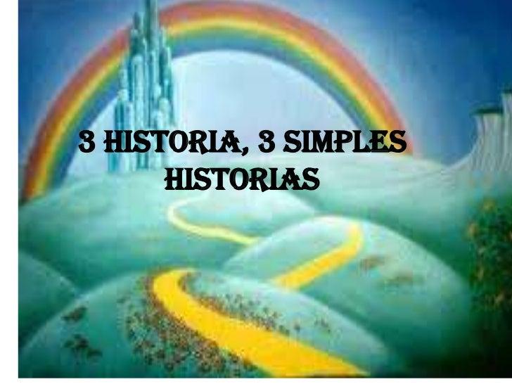 3 historia, 3 simples historias<br />