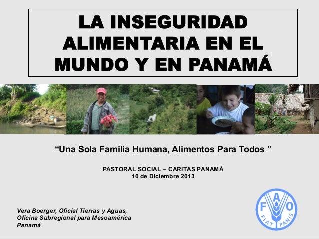 """LA INSEGURIDAD ALIMENTARIA EN EL MUNDO Y EN PANAMÁ  """"Una Sola Familia Humana, Alimentos Para Todos """" PASTORAL SOCIAL – CAR..."""
