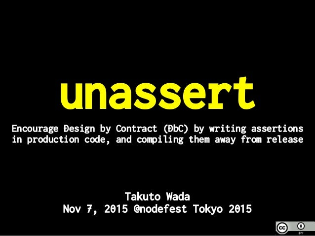 unassertEncourage Design by Contract (DbC) by writing assertions in production code, and compiling them away from release ...
