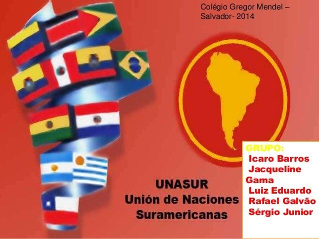 Colégio Gregor Mendel –  Salvador- 2014  GRUPO:  Icaro Barros  Jacqueline  Gama  Luiz Eduardo  Rafael Galvão  Sérgio Junio...