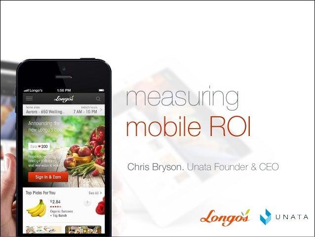 measuring mobile ROI Chris Bryson. Unata Founder & CEO