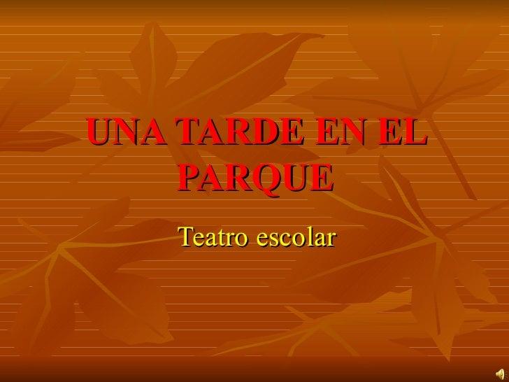 UNA TARDE EN EL PARQUE Teatro escolar