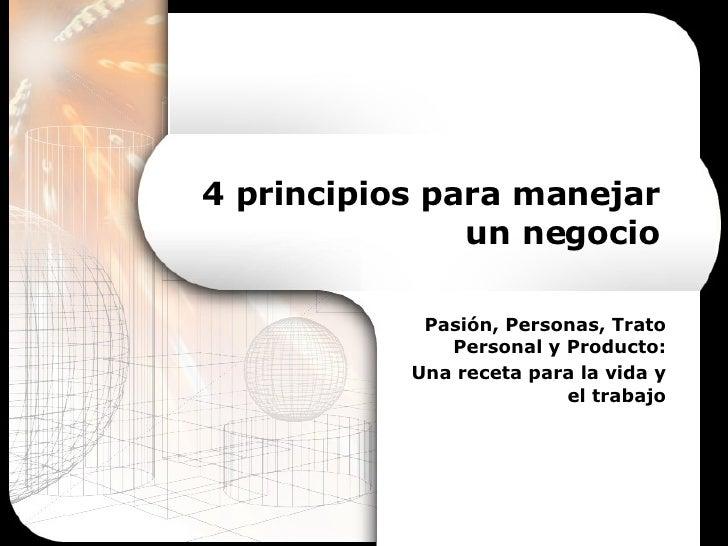 4 principios para manejar un negocio Pasión, Personas, Trato Personal y Producto: Una receta para la vida y el trabajo