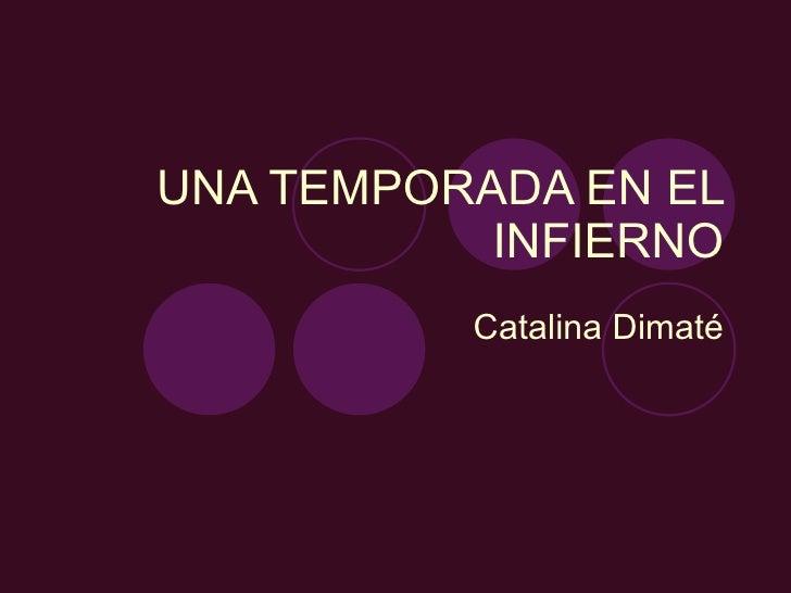 UNA TEMPORADA EN EL INFIERNO Catalina Dimaté