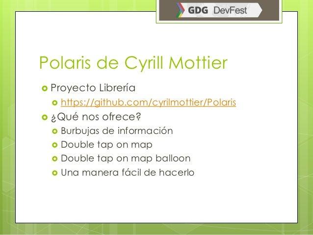 Polaris de Cyrill Mottier Proyecto   Librería    https://github.com/cyrilmottier/Polaris ¿Qué   nos ofrece?    Burbuja...