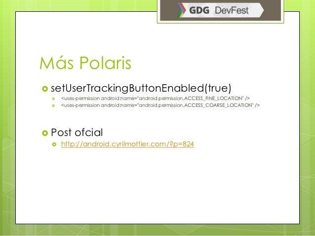 "Más Polaris setUserTrackingButtonEnabled(true)     <uses-permission android:name=""android.permission.ACCESS_FINE_LOCATIO..."