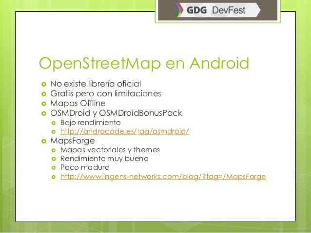 OpenStreetMap en Android   No existe librería oficial   Gratis pero con limitaciones   Mapas Offline   OSMDroid y OSMD...